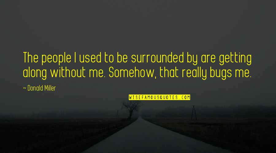 Lumpini Quotes By Donald Miller: The people I used to be surrounded by