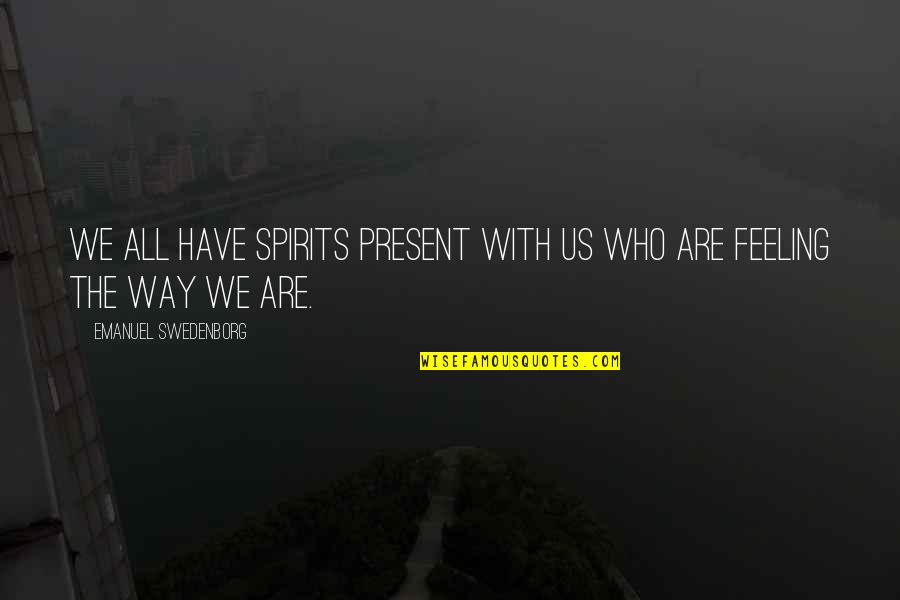Lumpini Quotes By Emanuel Swedenborg: We all have spirits present with us who