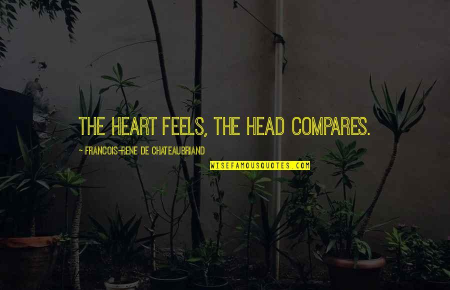 Lumpini Quotes By Francois-Rene De Chateaubriand: The heart feels, the head compares.