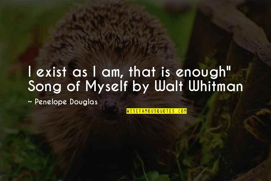 Lumpini Quotes By Penelope Douglas: I exist as I am, that is enough""