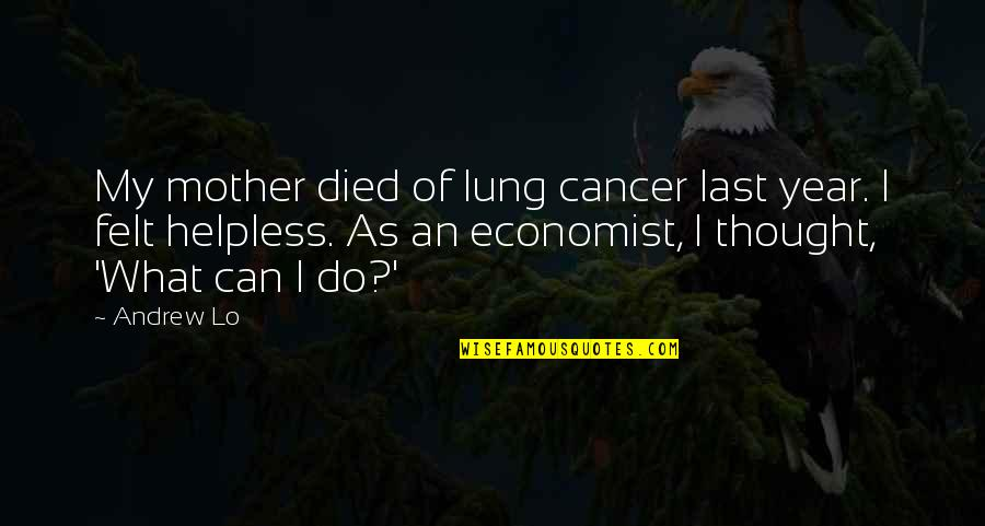 Lung Quotes By Andrew Lo: My mother died of lung cancer last year.