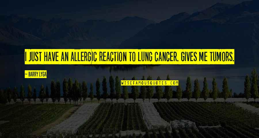Lung Quotes By Barry Lyga: I just have an allergic reaction to lung