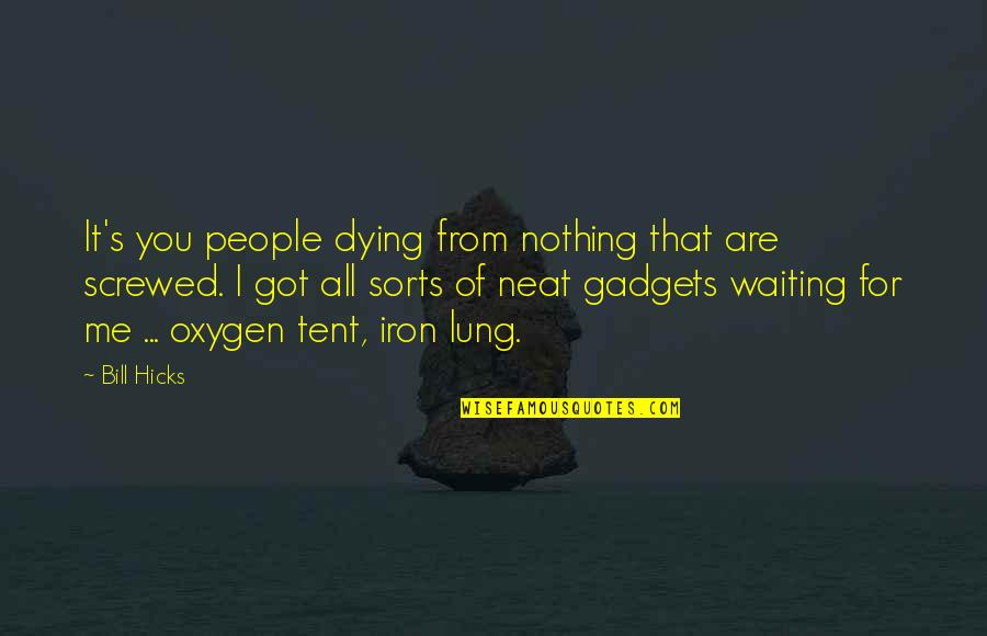 Lung Quotes By Bill Hicks: It's you people dying from nothing that are