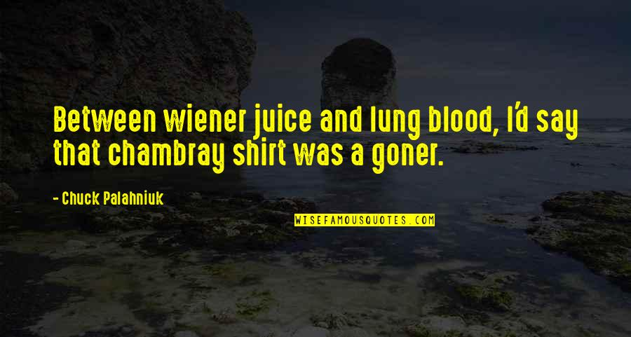 Lung Quotes By Chuck Palahniuk: Between wiener juice and lung blood, I'd say