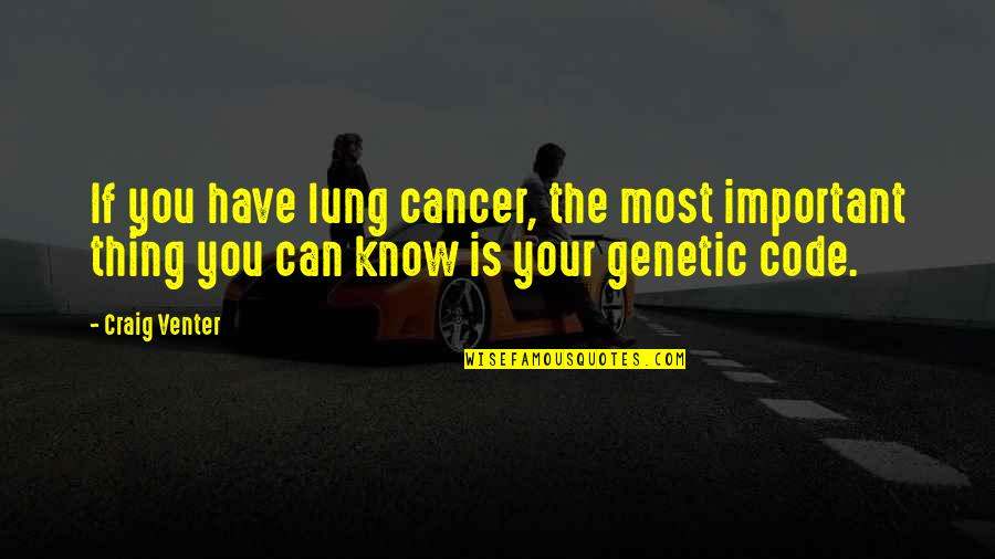 Lung Quotes By Craig Venter: If you have lung cancer, the most important