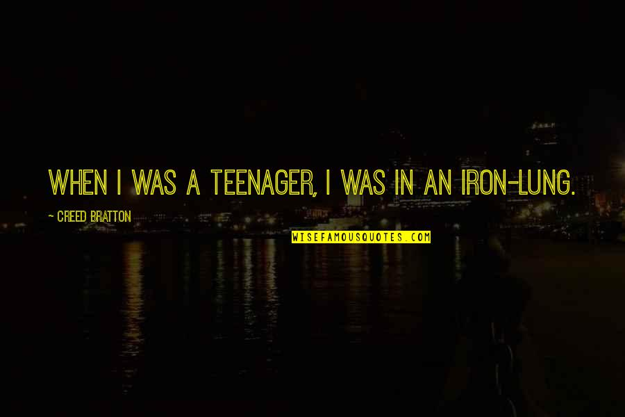 Lung Quotes By Creed Bratton: When I was a teenager, I was in