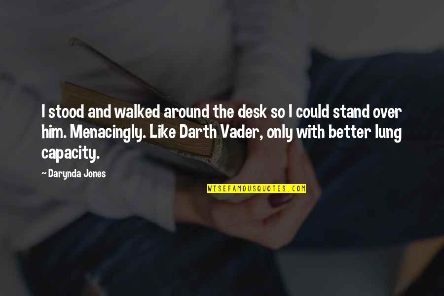 Lung Quotes By Darynda Jones: I stood and walked around the desk so