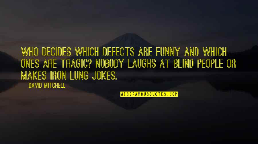 Lung Quotes By David Mitchell: Who decides which defects are funny and which