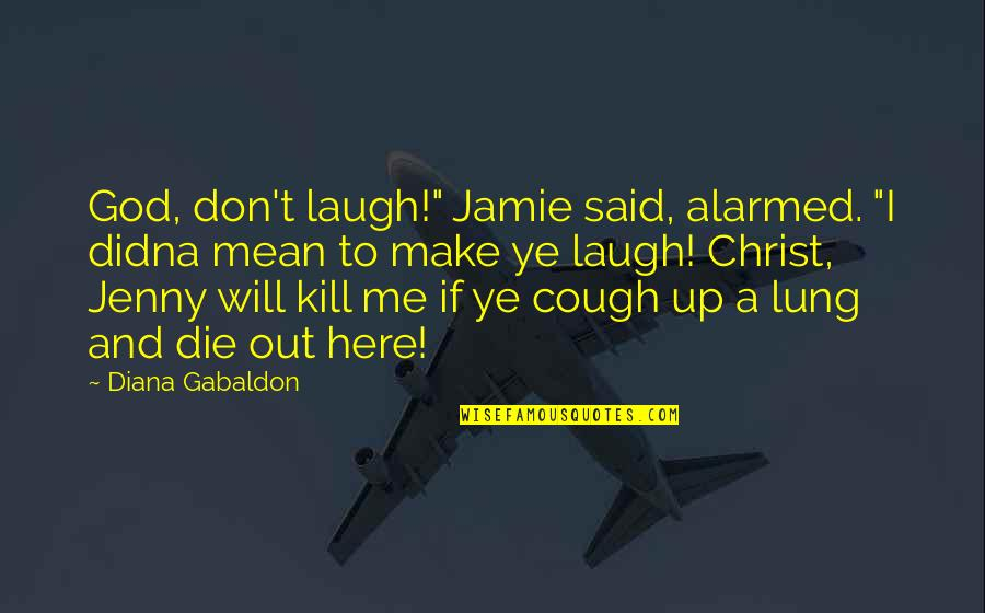 """Lung Quotes By Diana Gabaldon: God, don't laugh!"""" Jamie said, alarmed. """"I didna"""
