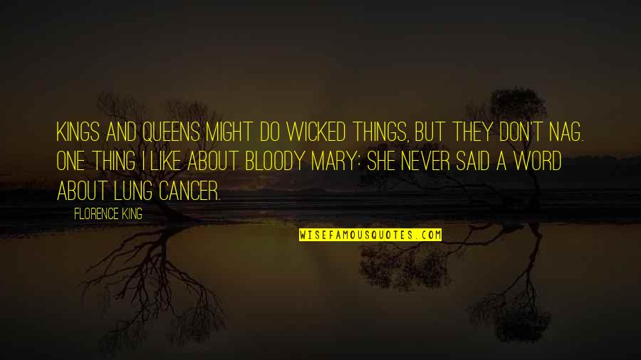 Lung Quotes By Florence King: Kings and queens might do wicked things, but