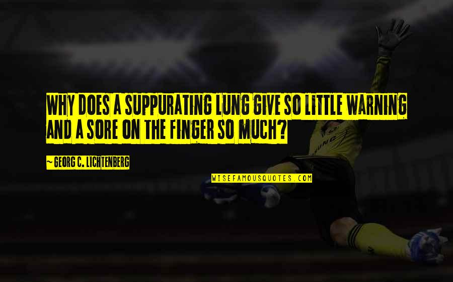 Lung Quotes By Georg C. Lichtenberg: Why does a suppurating lung give so little