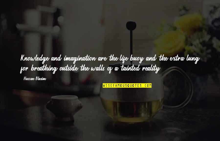 Lung Quotes By Hassan Blasim: Knowledge and imagination are the life buoy and