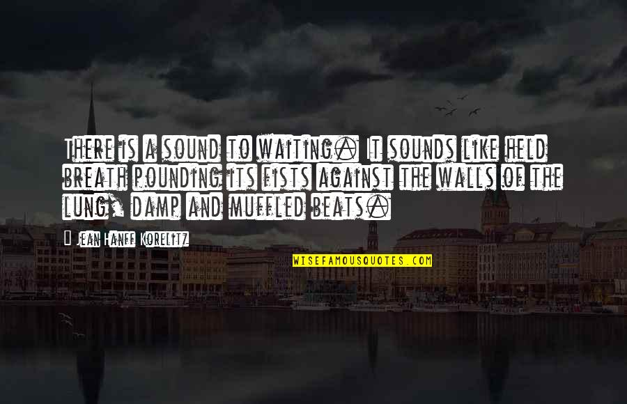 Lung Quotes By Jean Hanff Korelitz: There is a sound to waiting. It sounds