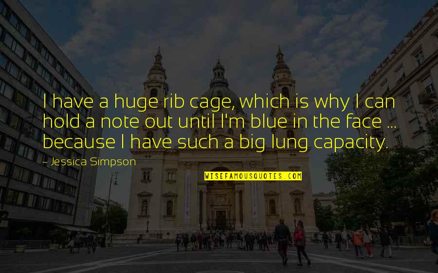 Lung Quotes By Jessica Simpson: I have a huge rib cage, which is