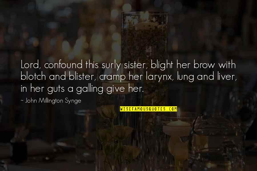 Lung Quotes By John Millington Synge: Lord, confound this surly sister, blight her brow
