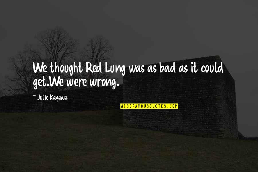 Lung Quotes By Julie Kagawa: We thought Red Lung was as bad as