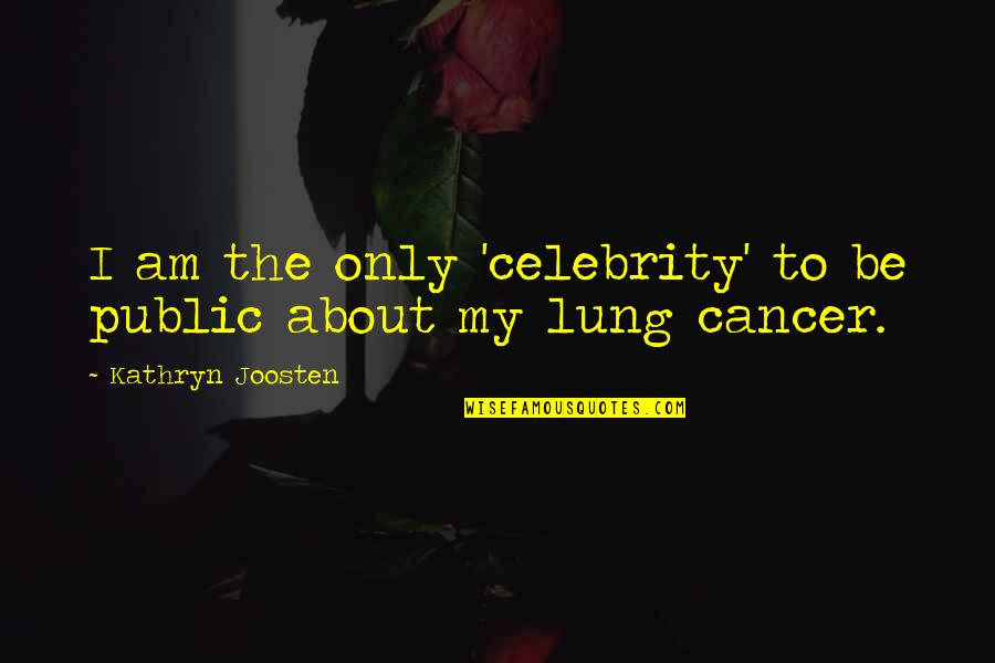 Lung Quotes By Kathryn Joosten: I am the only 'celebrity' to be public