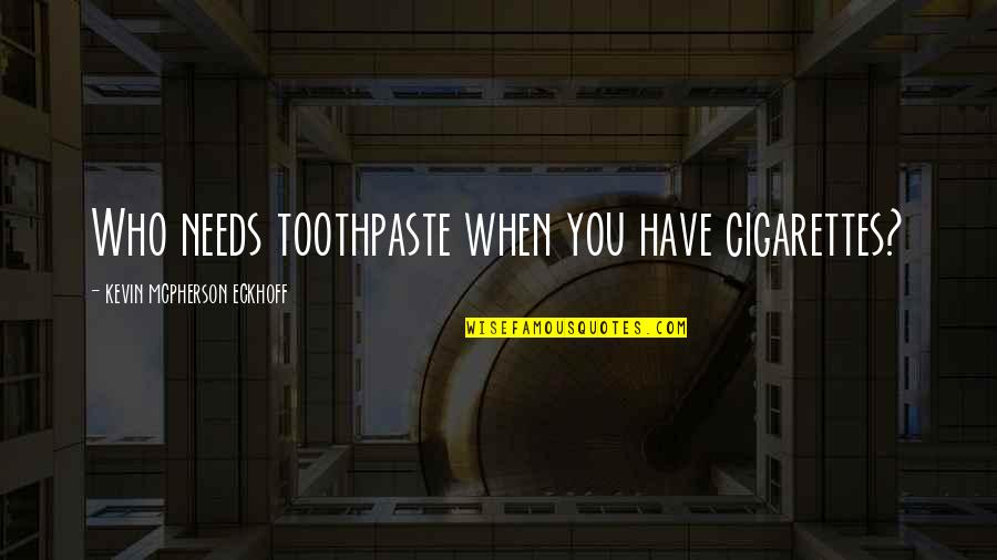 Lung Quotes By Kevin Mcpherson Eckhoff: Who needs toothpaste when you have cigarettes?