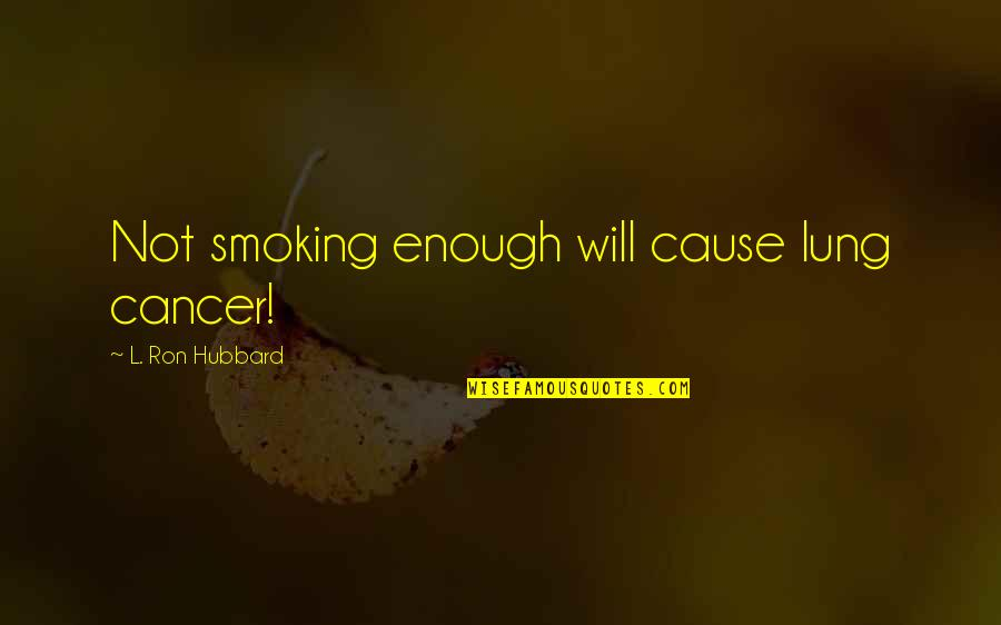 Lung Quotes By L. Ron Hubbard: Not smoking enough will cause lung cancer!