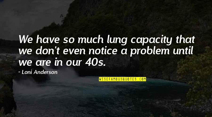 Lung Quotes By Loni Anderson: We have so much lung capacity that we