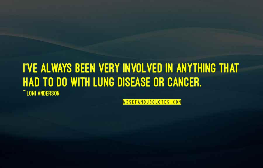 Lung Quotes By Loni Anderson: I've always been very involved in anything that