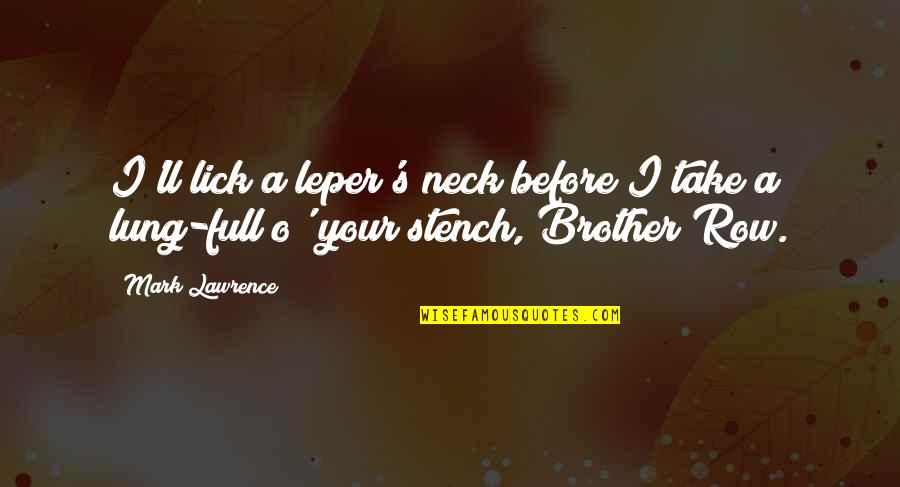Lung Quotes By Mark Lawrence: I'll lick a leper's neck before I take