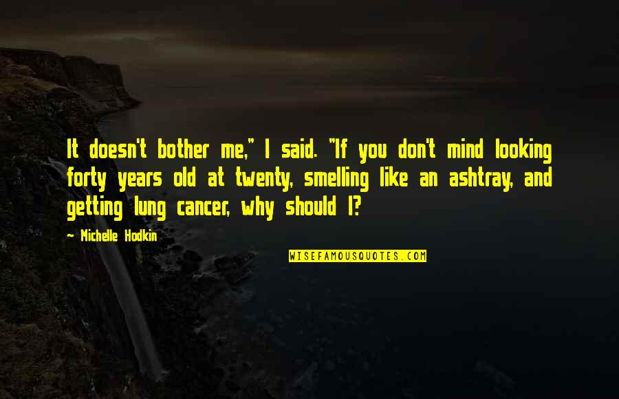 """Lung Quotes By Michelle Hodkin: It doesn't bother me,"""" I said. """"If you"""