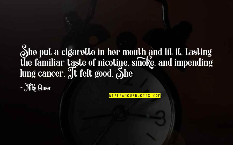 Lung Quotes By Mike Omer: She put a cigarette in her mouth and
