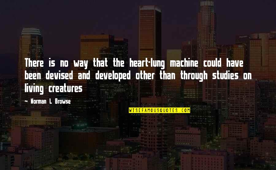 Lung Quotes By Norman L Browse: There is no way that the heart-lung machine