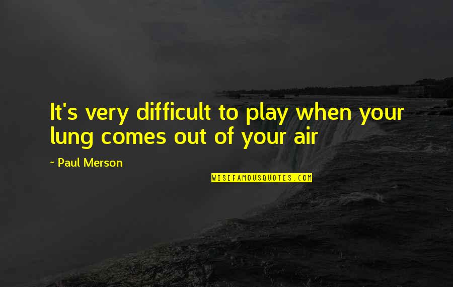 Lung Quotes By Paul Merson: It's very difficult to play when your lung