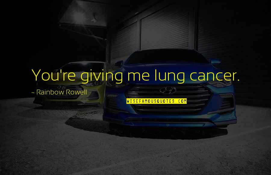 Lung Quotes By Rainbow Rowell: You're giving me lung cancer.