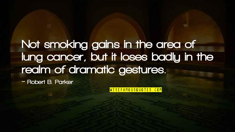 Lung Quotes By Robert B. Parker: Not smoking gains in the area of lung