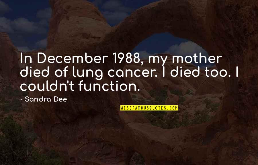Lung Quotes By Sandra Dee: In December 1988, my mother died of lung