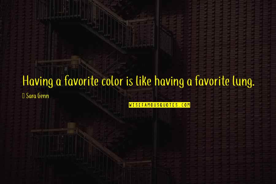 Lung Quotes By Sara Genn: Having a favorite color is like having a