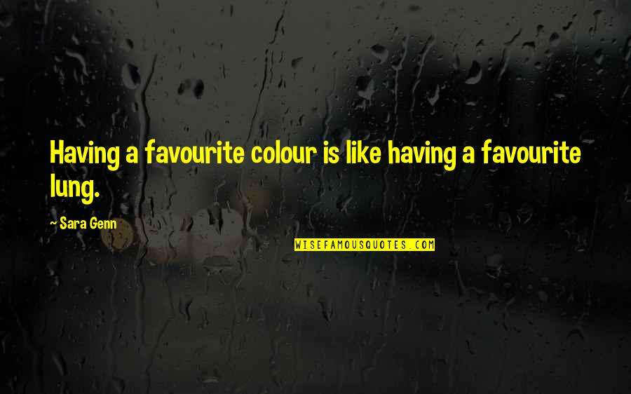 Lung Quotes By Sara Genn: Having a favourite colour is like having a