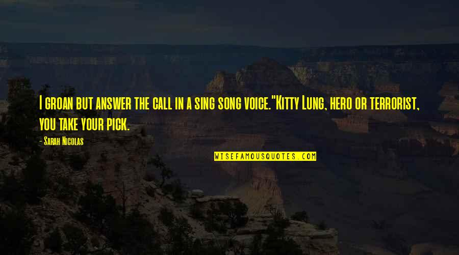 Lung Quotes By Sarah Nicolas: I groan but answer the call in a