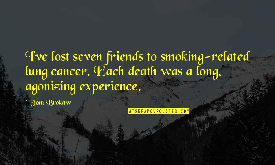 Lung Quotes By Tom Brokaw: I've lost seven friends to smoking-related lung cancer.