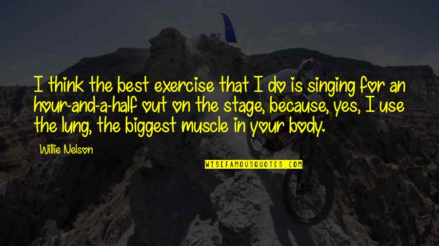 Lung Quotes By Willie Nelson: I think the best exercise that I do