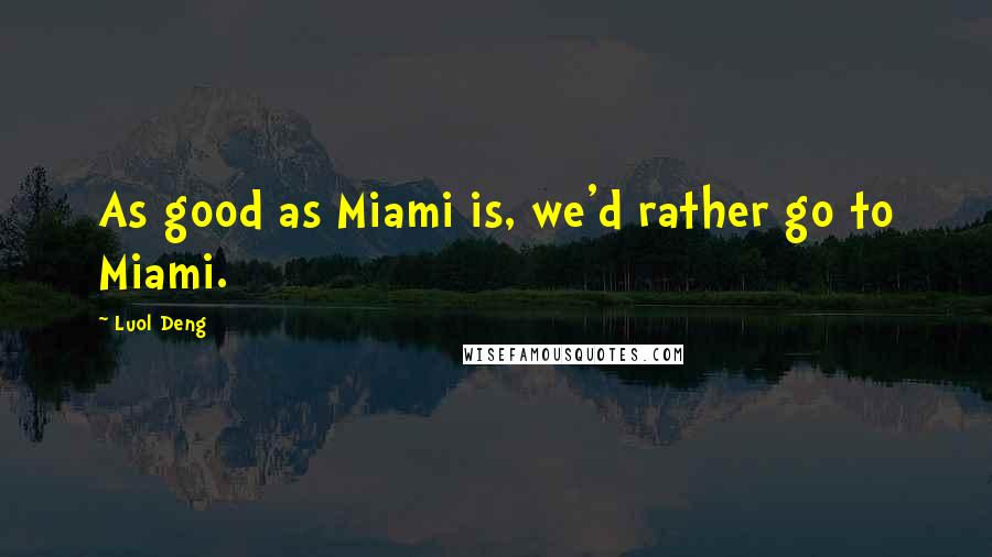 Luol Deng quotes: As good as Miami is, we'd rather go to Miami.