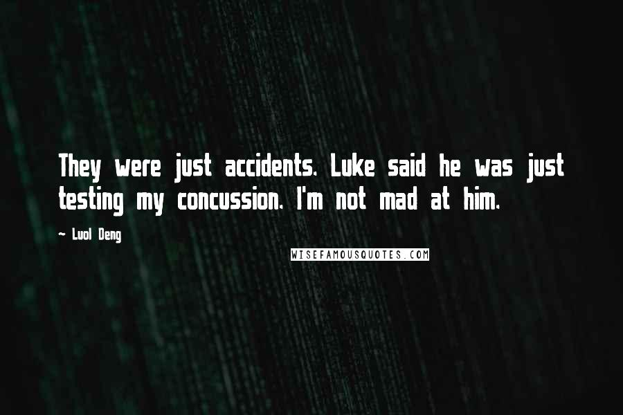Luol Deng quotes: They were just accidents. Luke said he was just testing my concussion. I'm not mad at him.