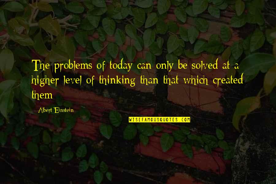 Lupe Love Quotes By Albert Einstein: The problems of today can only be solved