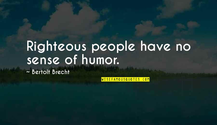 Lupe Love Quotes By Bertolt Brecht: Righteous people have no sense of humor.