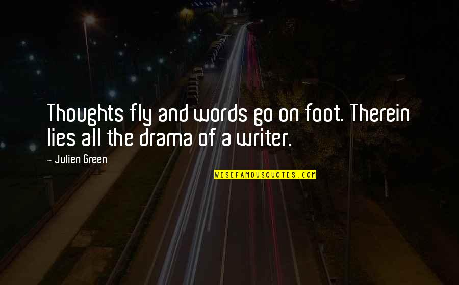 Lupe Love Quotes By Julien Green: Thoughts fly and words go on foot. Therein