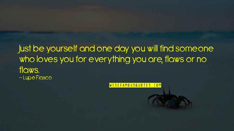 Lupe Love Quotes By Lupe Fiasco: Just be yourself and one day you will