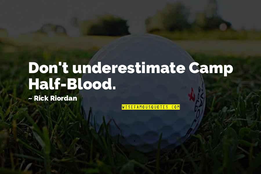Lupe Love Quotes By Rick Riordan: Don't underestimate Camp Half-Blood.