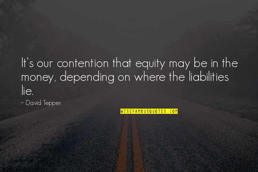 Lupillo Rivera Quotes By David Tepper: It's our contention that equity may be in