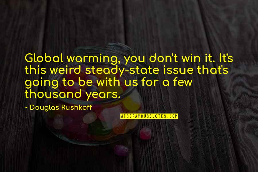 Lupillo Rivera Quotes By Douglas Rushkoff: Global warming, you don't win it. It's this