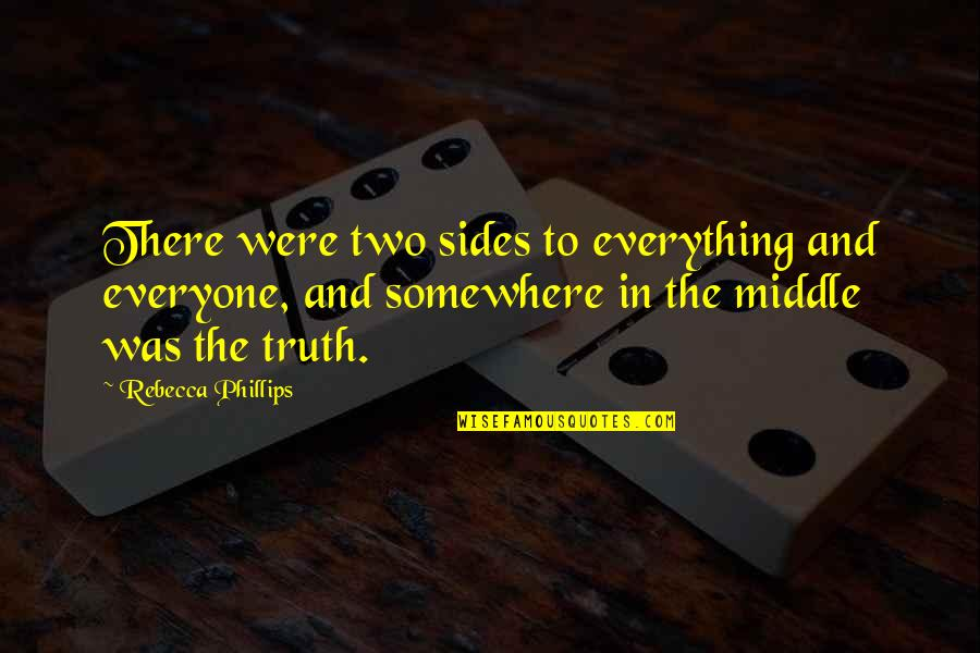 Lupillo Rivera Quotes By Rebecca Phillips: There were two sides to everything and everyone,