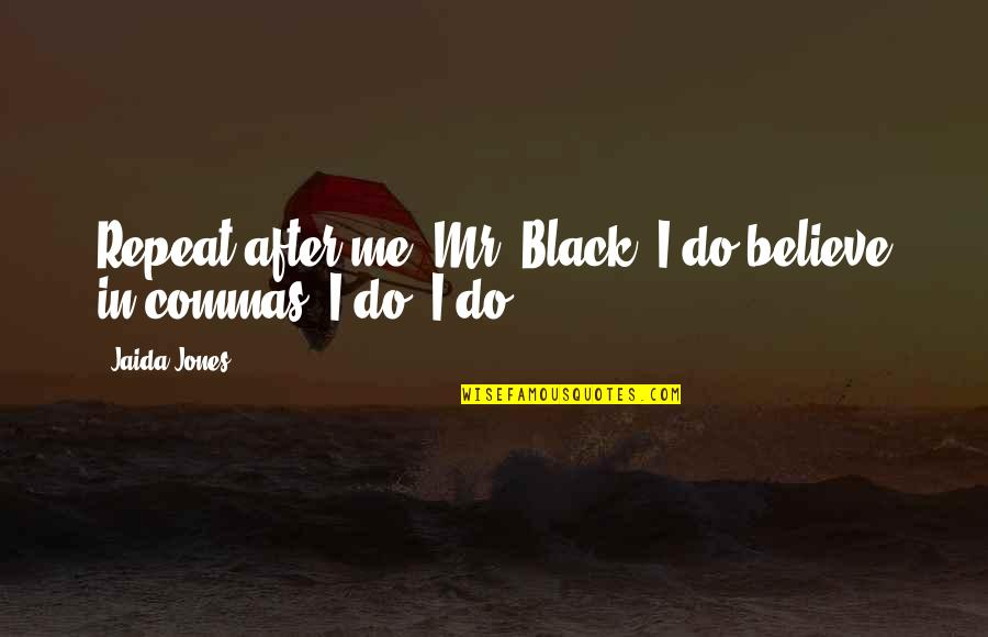 Lupin Remus Quotes By Jaida Jones: Repeat after me, Mr. Black: I do believe