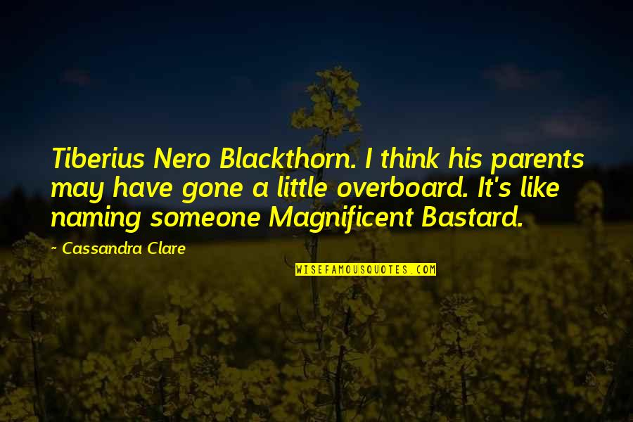 Luring Quotes By Cassandra Clare: Tiberius Nero Blackthorn. I think his parents may